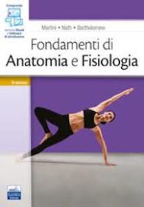 Fondamenti di anatomia e fisiologia. Con software di simulazione di Frederic H. Martini